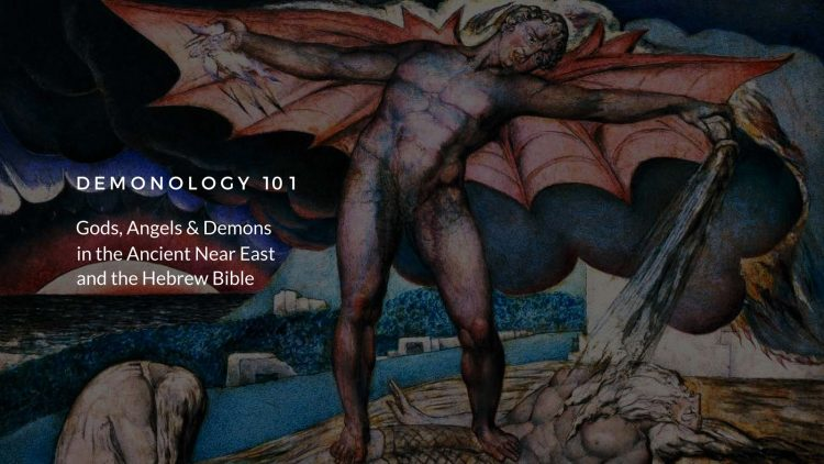 Demonology 101 – Gods, Angels & Demons in the Ancient Near East & The Hebrew Bible