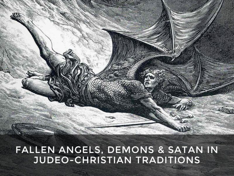 Fallen Angels, Demons & Satan in Judeo-Christian Traditions